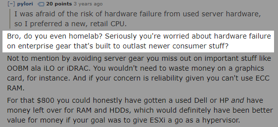 redditor /u/pylori asks 'Bro, do you even homelab? Seriously you're worried about hardware failure on enterprise gear that's built to outlast newer consumer stuff?'