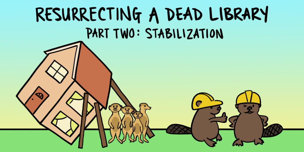 Beavers stabilizing shaky house